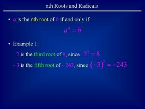 nth Roots and Radicals a is the nth