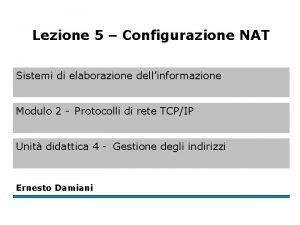 Lezione 5 Configurazione NAT Sistemi di elaborazione dellinformazione