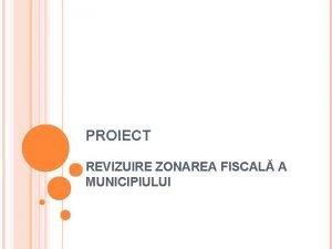 PROIECT REVIZUIRE ZONAREA FISCAL A MUNICIPIULUI REGLEMENTRI GENERALE