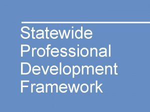 Statewide Professional Development Framework Theory of Action IF