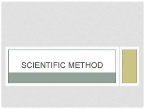 SCIENTIFIC METHOD SCIENTIFIC METHOD Scientific Method common steps