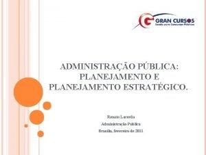 ADMINISTRAO PBLICA PLANEJAMENTO ESTRATGICO Renato Lacerda Administrao Pblica