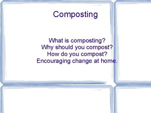 Composting What is composting Why should you compost
