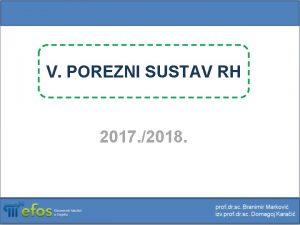 V POREZNI SUSTAV RH 2017 2018 POREZNI SUSTAV