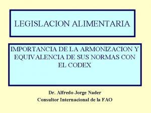 LEGISLACION ALIMENTARIA IMPORTANCIA DE LA ARMONIZACION Y EQUIVALENCIA