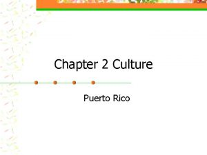 Chapter 2 Culture Puerto Rico Puerto Rico n