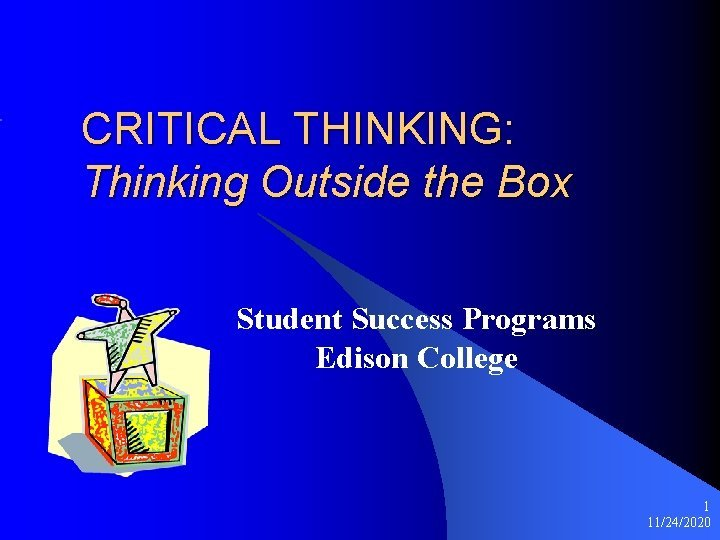 CRITICAL THINKING Thinking Outside the Box Student Success