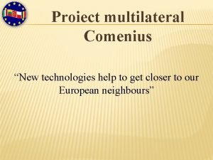 Proiect multilateral Comenius New technologies help to get