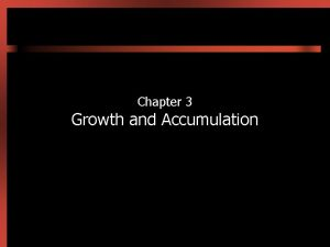 Chapter 3 Growth and Accumulation Introduction Per capita