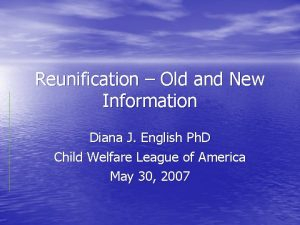 Reunification Old and New Information Diana J English