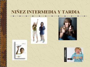 NIEZ INTERMEDIA Y TARDIA Niez Intermedia y Tarda