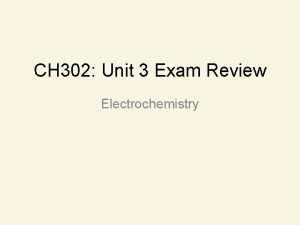 CH 302 Unit 3 Exam Review Electrochemistry Objectives
