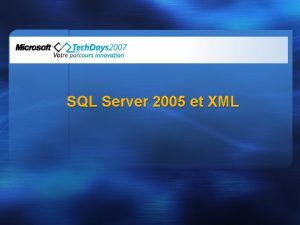 SQL Server 2005 et XML Pourquoi SQL et