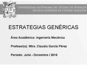 ESTRATEGIAS GENRICAS rea Acadmica Ingeniera Mecnica Profesora Mtra