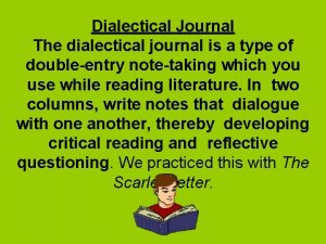 Dialectical Journal The dialectical journal is a type