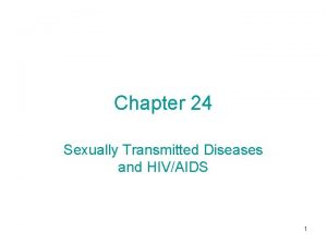 Chapter 24 Sexually Transmitted Diseases and HIVAIDS 1