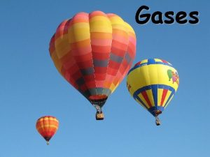Gases The Nature of Gases q Gases expand