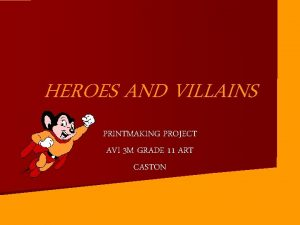 HEROES AND VILLAINS PRINTMAKING PROJECT AVI 3 M