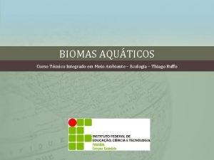 BIOMAS AQUTICOS Curso Tcnico Integrado em Meio Ambiente