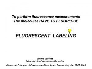 To perform fluorescence measurements The molecules HAVE TO