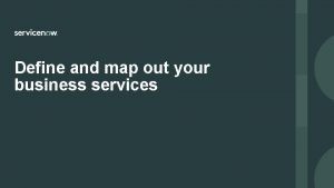 Define and map out your business services Define