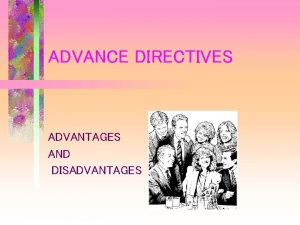 ADVANCE DIRECTIVES ADVANTAGES AND DISADVANTAGES WHY AN ADVANCE