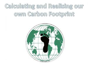 Calculating and Realising our own Carbon Footprint Carbon