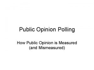 Public Opinion Polling How Public Opinion is Measured