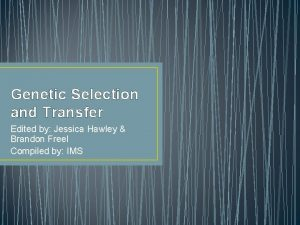 Genetic Selection and Transfer Edited by Jessica Hawley