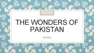 THE WONDERS OF PAKISTAN By Shania As Pakistan