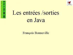 Les entres sorties en Java Franois Bonneville Les