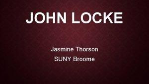 JOHN LOCKE Jasmine Thorson SUNY Broome BIOGRAPHY v