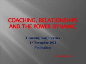 COACHING RELATIONSHIPS AND THE POWER DYNAMIC Coaching Insight