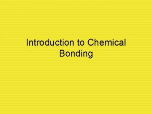Introduction to Chemical Bonding Chemical Reactions During chemical