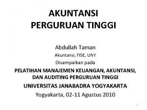 AKUNTANSI PERGURUAN TINGGI Abdullah Taman Akuntansi FISE UNY