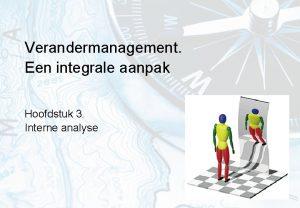 Verandermanagement Een integrale aanpak Hoofdstuk 3 Interne analyse