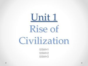 Unit 1 Rise of Civilization SSWH 1 SSWH