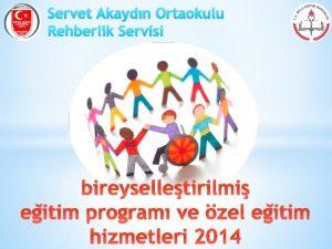 Servet Akaydn Ortaokulu Rehberlik Servisi bireyselletirilmi eitim program