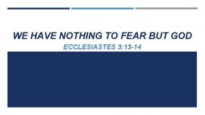 WE HAVE NOTHING TO FEAR BUT GOD ECCLESIASTES