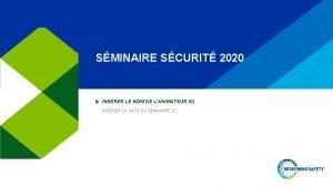 SMINAIRE SCURIT 2020 INSRER LE NOM DE LANIMATEUR