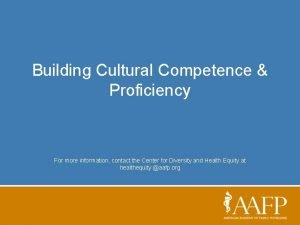 Building Cultural Competence Proficiency For more information contact