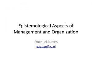 Epistemological Aspects of Management and Organization Emanuel Rutten