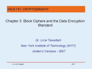 INCS 741 CRYPTOGRAPHY Chapter 3 Block Ciphers and