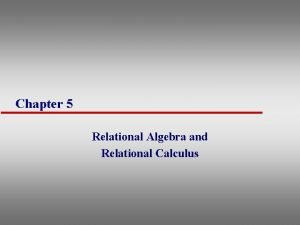 Chapter 5 Relational Algebra and Relational Calculus Introduction