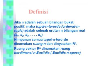 Definisi Jika n adalah sebuah bilangan bukat positif