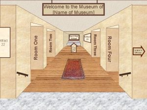 Room Two Museum Entrance Room Five Room One