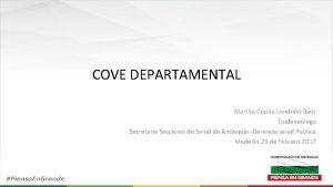 COVE DEPARTAMENTAL Martha Cecilia Londoo Bez Epidemiloga Secretaria