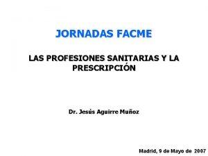 JORNADAS FACME LAS PROFESIONES SANITARIAS Y LA PRESCRIPCIN