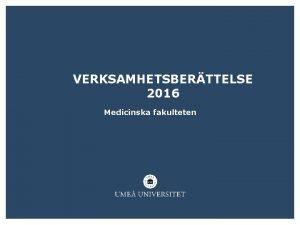 VERKSAMHETSBERTTELSE 2016 Medicinska fakulteten VERKSAMHETSBERTTELSE 2016 MEDICINSKA FAKULTETEN