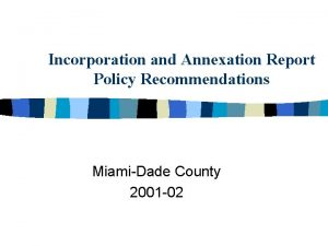 Incorporation and Annexation Report Policy Recommendations MiamiDade County